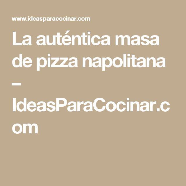 La auténtica masa de pizza napolitana – IdeasParaCocinar.com