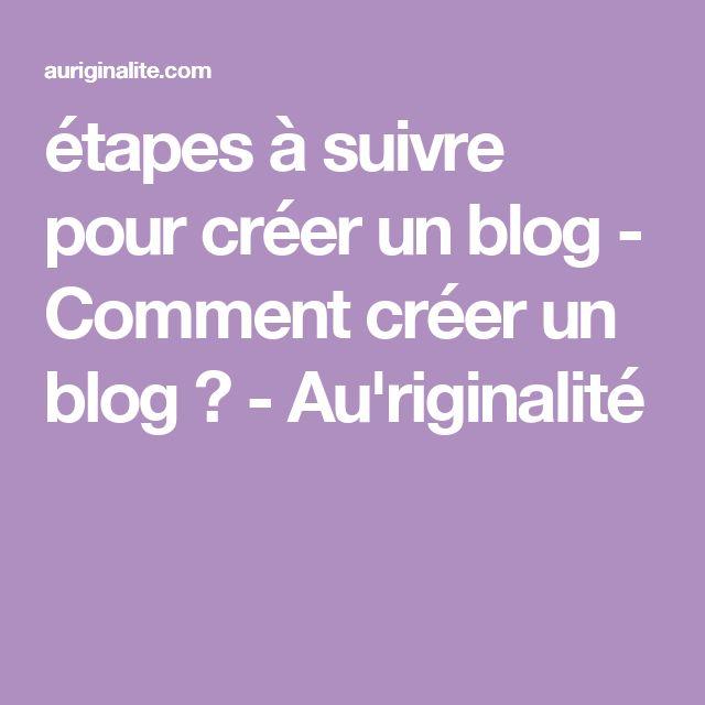 étapes à suivre pour créer un blog - Comment créer un blog ? - Au'riginalité