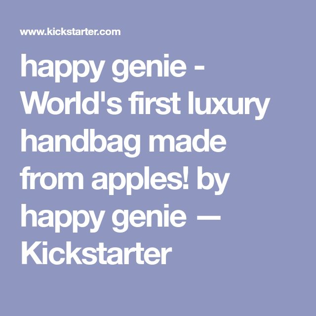 happy genie - World's first luxury handbag made from apples! by happy genie —  Kickstarter