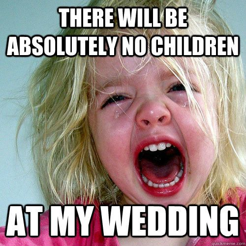 hahahahah #truth  Don't get me wrong; I love kids. But kids don't love weddings.