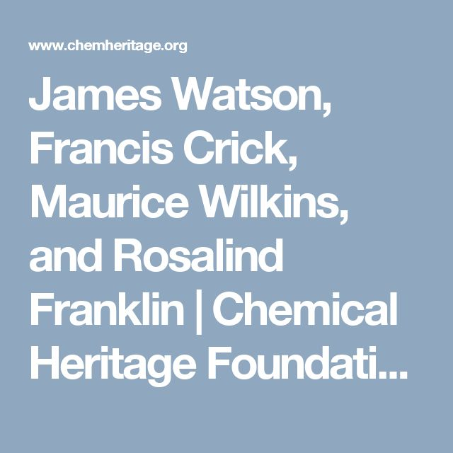 James Watson, Francis Crick, Maurice Wilkins, and Rosalind Franklin   Chemical Heritage Foundation