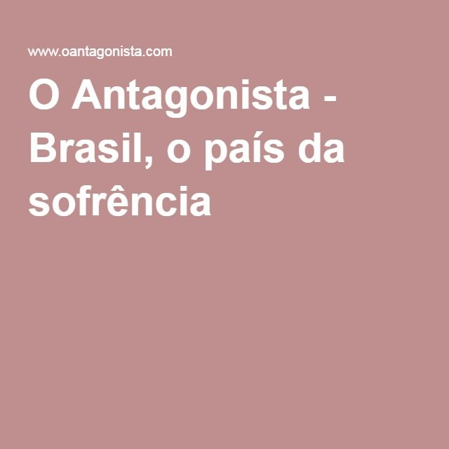 O Antagonista - Brasil, o país da sofrência