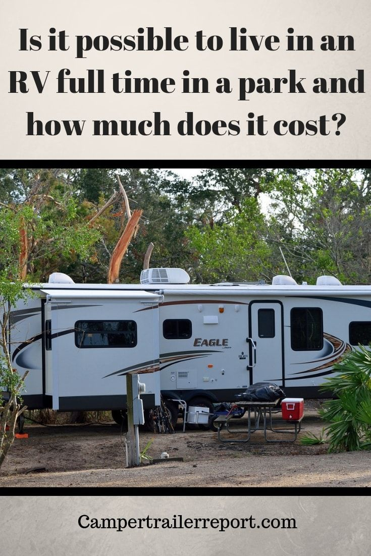 Is It Possible To Live In An Rv Full Time In A Park And How Much