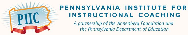 Pennsylvania Institute for Instructional Coaching — A Partnership Between the Annenberg Foundation and the Pennsylvania Department of Education