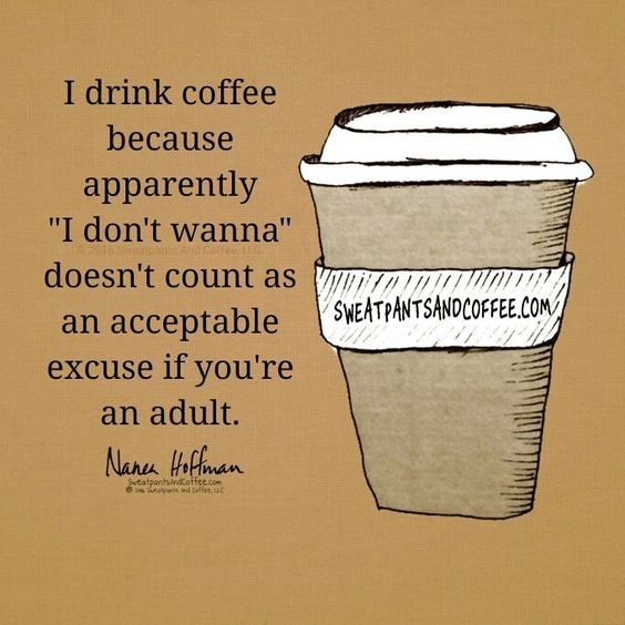 I drink coffee.....adulting