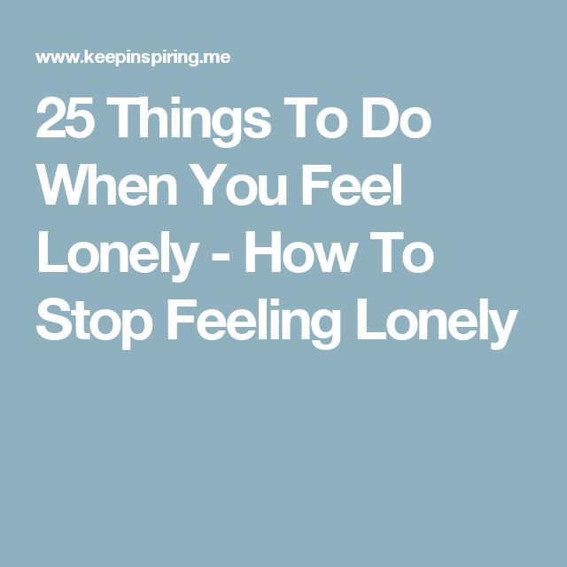 25 Things To Do When You Feel Lonely - How To Stop Feeling Lonely