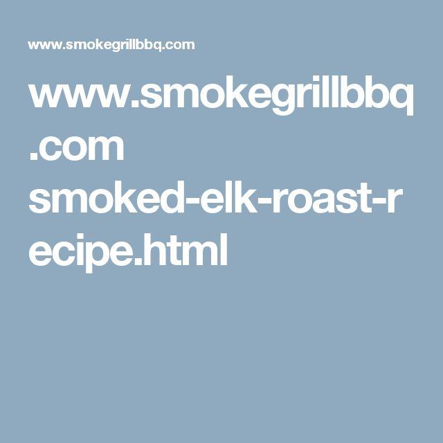 www.smokegrillbbq.com smoked-elk-roast-recipe.html