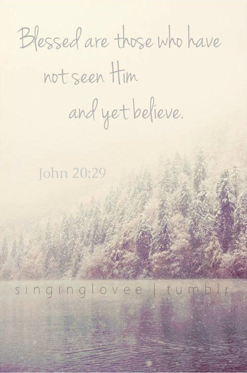 "Then Jesus told him, ""Because you have seen me, you have believed; blessed are those who have not seen and yet have believed."" John 20:29 #Bible #verses #scripture"