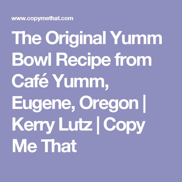 The Original Yumm Bowl Recipe from Café Yumm, Eugene, Oregon | Kerry Lutz | Copy Me That