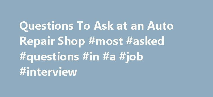 Questions To Ask at an Auto Repair Shop #most #asked #questions #in #a #job #interview http://ask.nef2.com/2017/04/28/questions-to-ask-at-an-auto-repair-shop-most-asked-questions-in-a-job-interview/  #ask a mechanic a question # Questions To Ask at an Auto Repair Shop When your car needs to be fixed, you need to find a repair shop you can trust to provide timely repairs and accurate estimates. Car owners often find this task to be overwhelming because of the sheer number of choices they…