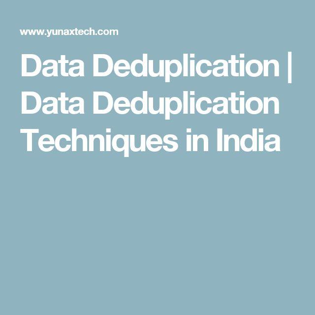 Data Deduplication   Data Deduplication Techniques in India