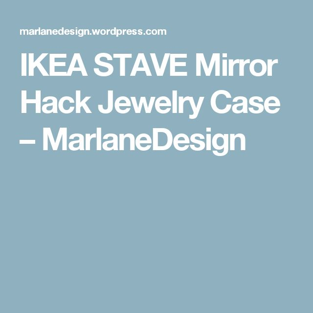 IKEA STAVE Mirror Hack Jewelry Case – MarlaneDesign