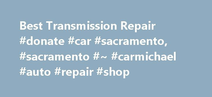 Best Transmission Repair #donate #car #sacramento, #sacramento #~ #carmichael #auto #repair #shop http://north-dakota.remmont.com/best-transmission-repair-donate-car-sacramento-sacramento-carmichael-auto-repair-shop/  # Transmission Repair Service Red D Transmission would like to welcome you to our Sacramento area automatic transmission and general auto repair shop website. Each technician at our 2 Sacramento area locations are professionally trained and certified and are eager to deliver…