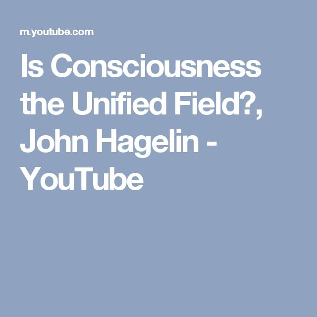 Is Consciousness the Unified Field?, John Hagelin - YouTube