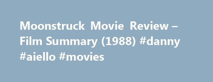 "Moonstruck Movie Review – Film Summary (1988) #danny #aiello #movies http://coupons.nef2.com/moonstruck-movie-review-film-summary-1988-danny-aiello-movies/  # Moonstruck When Ronny Cammareri sweeps Loretta Castorini off her feet in ""Moonstruck,"" he almost, in his exuberance, throws her over his shoulder. ""Where are you taking me?"" she cries. ""To the bed!"" he says. Not to bed, but to the bed. There is the slightest touch of formality in that phrasing, and it is enough to cause Loretta to let…"