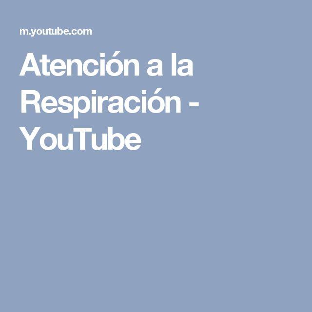 Atención a la Respiración - YouTube
