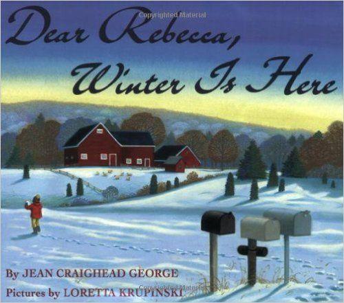 Dear Rebecca, Winter Is Here: Jean Craighead George, Loretta Krupinski: 9780064434270: Amazon.com: Books