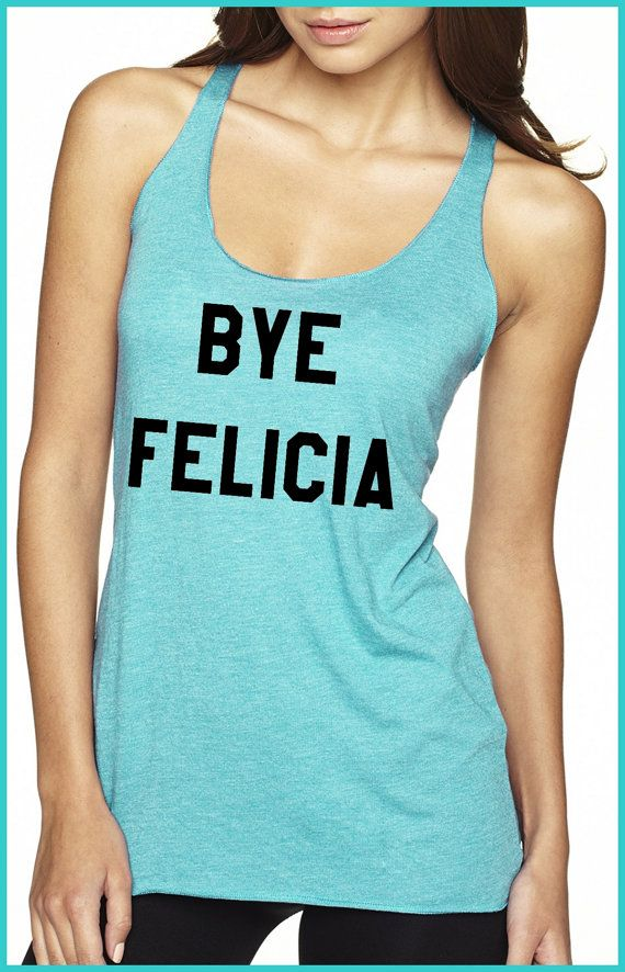 Bye Felicia. Friday movie. Racer back raw edge by BurntThreadz