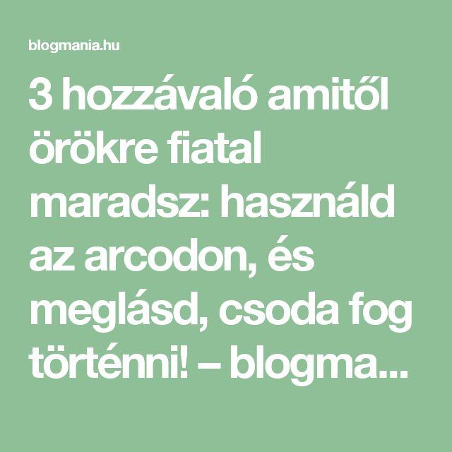 3 hozzávaló amitől örökre fiatal maradsz: használd az arcodon, és meglásd, csoda fog történni! – blogmania.hu