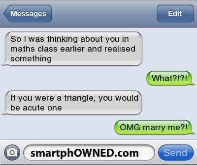 if you were a triangle, you would be acute one.