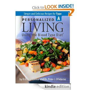 Personalized Living Using the Blood Type Diet® Simple and Delicious Recipes for Type A