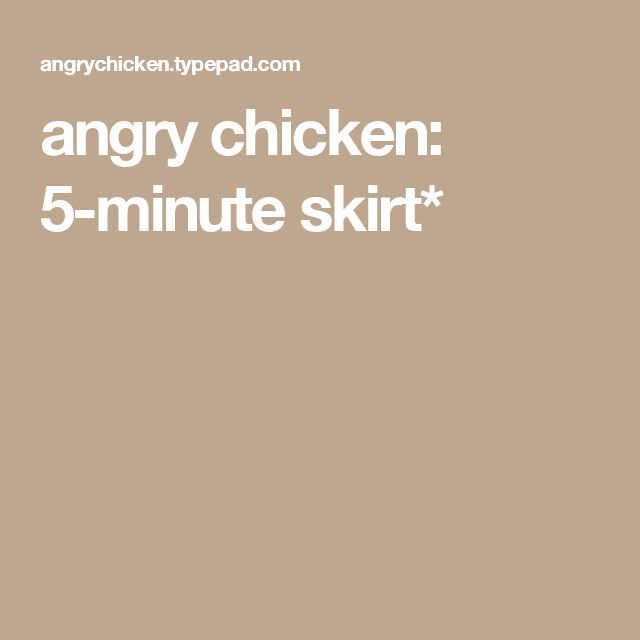 angry chicken: 5-minute skirt*