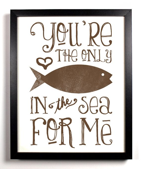 Um, adorable. You're The Only Fish In The Sea For Me Special Brown, Typography Print, 8 x 10