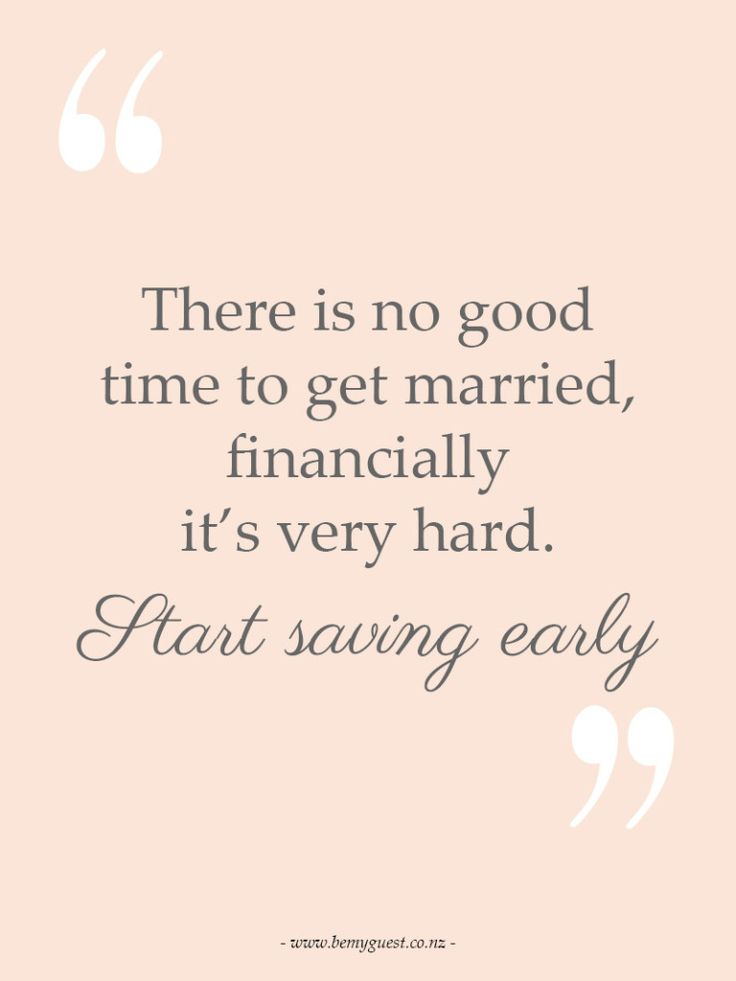 There is no good time to get married, financially its very hard, Start saving early