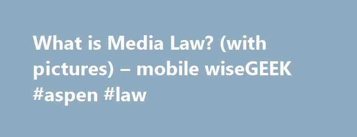 What is Media Law? (with pictures) – mobile wiseGEEK #aspen #law http://law.remmont.com/what-is-media-law-with-pictures-mobile-wisegeek-aspen-law/  #media law # wiseGEEK: What is Media Law? Media law is an area of the law which covers media communications of all sorts and sizes. Specialists in this field may work for individual companies, handling legal issues which come up […]
