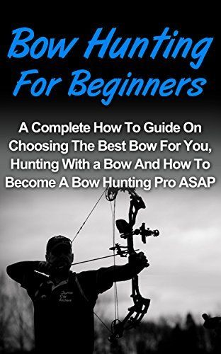 Bow Hunting For Beginners: A Complete How To Guide On Choosing The Best Bow For You, Bow Hunting For Beginners Tips And How To Become A Bow Hunting Pro ASAP! (Crossbow Hunting, Deer Hunting), http://www.amazon.com/dp/B00Q39GXK8/ref=cm_sw_r_pi_s_awdm_TU9JxbZXNKHWJ