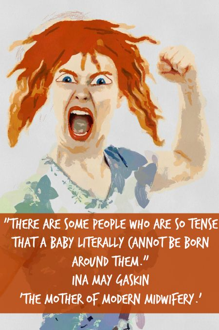 There are some people who are so tense that a baby literally cannot be born around them- Ina May Gaskin