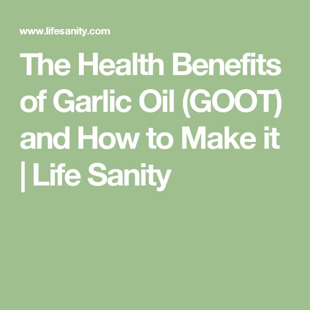 The Health Benefits of Garlic Oil (GOOT) and How to Make it | Life Sanity