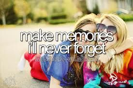 I have some memories that I'll never forget and I will continue to make memories I'll never forget!!