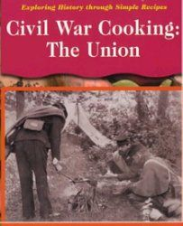 Civil War Cooking: The Union  The authors look at the foods people ate during the Civil War and on pioneer farms and offer recipes for modern readers. Each title begins with rules for kitchen safety, a metric conversion table, and an illustrated list of cooking equipment. Color is a marvelous feature of the books: the covers, maps, and page borders. Full-color photos and reproductions appear on every page.