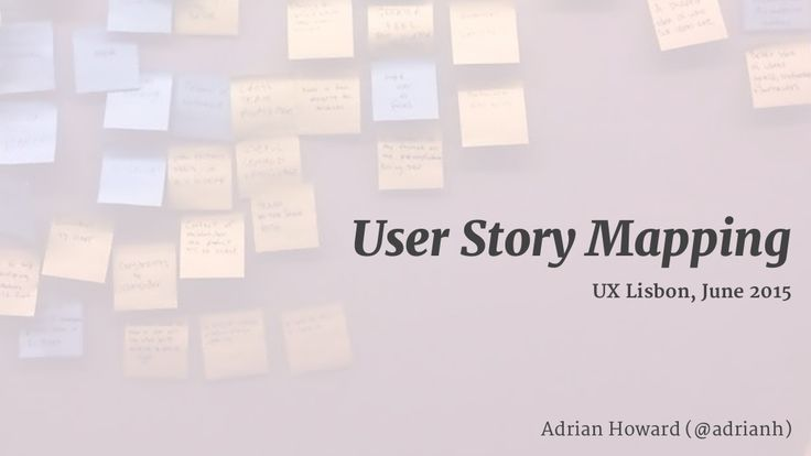 User Story Mapping, UX Lisbon, June 2015 by Adrian Howard via slideshare