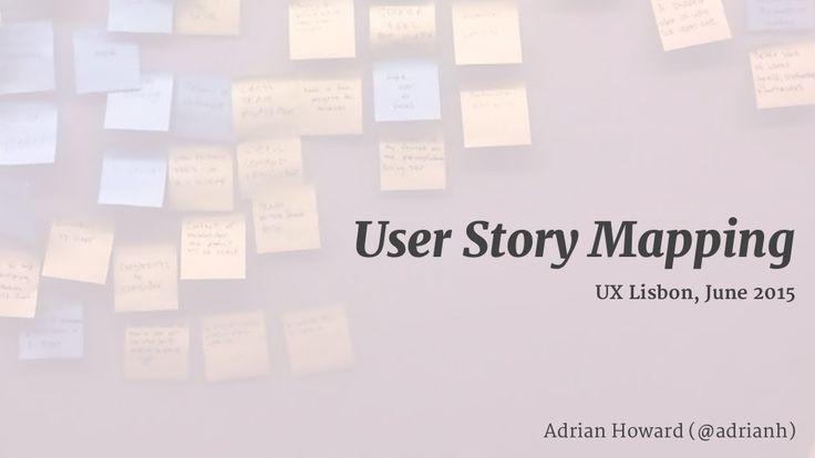 User Story Mapping, UX Lisbon, June 2015 by Adrian Howard via slideshare