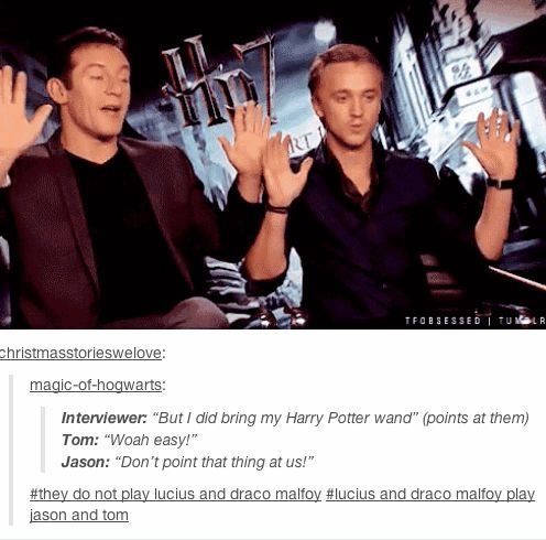 #They do not play Lucius and Draco Malfoy #Lucius and Draco Malfoy play Jason and Tom