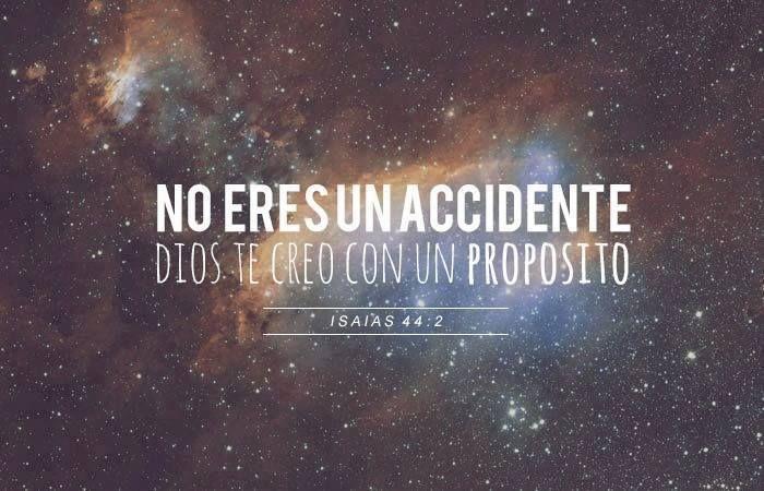 No eres un accidente, Dios te creo con un proposito...Isaias 44:1 /Frases ♥ Cristianas ♥