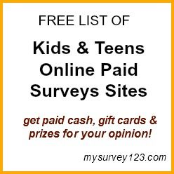 This is a list of legitimate and safe paid online surveys sites for Teens & Kids to earn extra money! http://mysurvey123.com/kids-teens-paid-surveys-list/ -