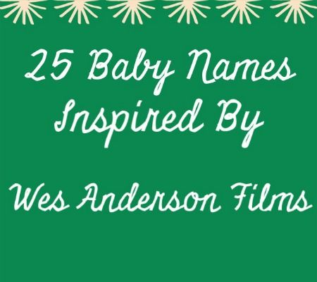 25 Baby Names Inspired By Wes Anderson Films