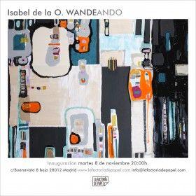 Exposición Isabel de la O Wandeando En La Factoría de Papel del 8 de noviembre al 3 de diciembre de 2016