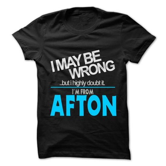 I May Be Wrong But I Highly Doubt It I am From... Afton - #ringer tee #sweatshirt style. BUY-TODAY => https://www.sunfrog.com/LifeStyle/I-May-Be-Wrong-But-I-Highly-Doubt-It-I-am-From-Afton--99-Cool-City-Shirt-.html?68278