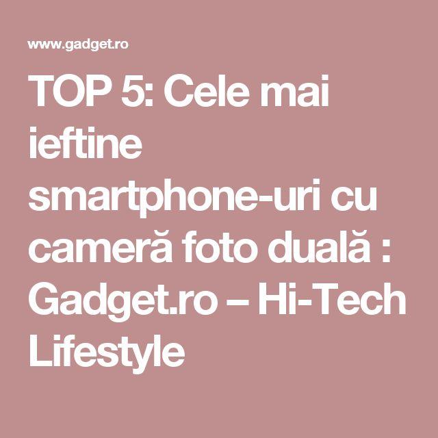 TOP 5: Cele mai ieftine smartphone-uri cu cameră foto duală : Gadget.ro – Hi-Tech Lifestyle