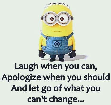 Ríe cuando se puede , Apologize cuándo debe y dejar de lado lo que no se puede cambiar ...