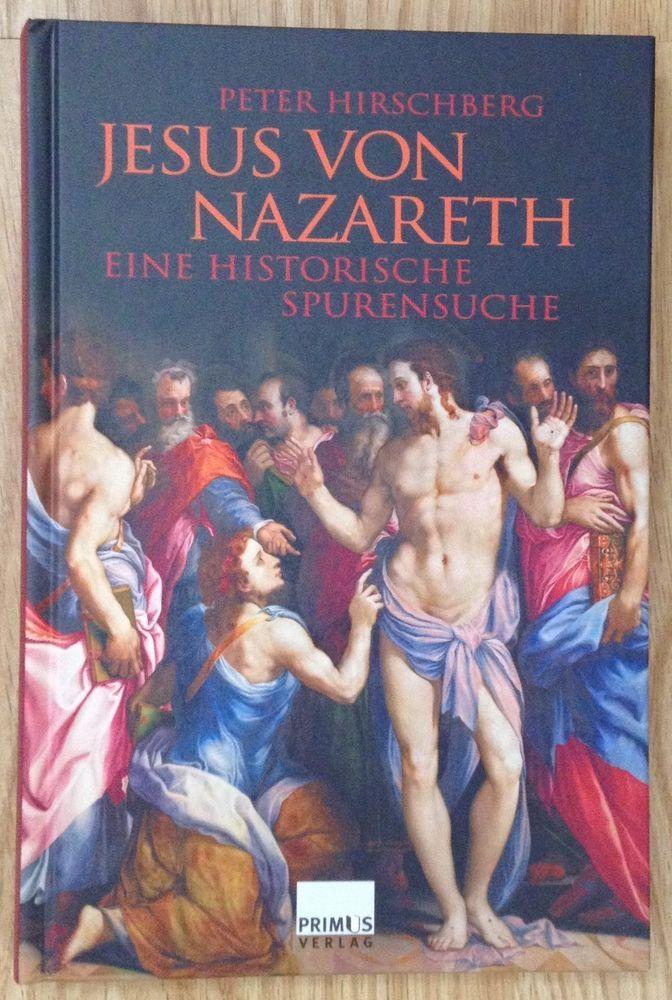 JESUS VON NAZARETH EINE HISTORISCHE SPURENSUCHE Peter Hirschberg Primus 2004