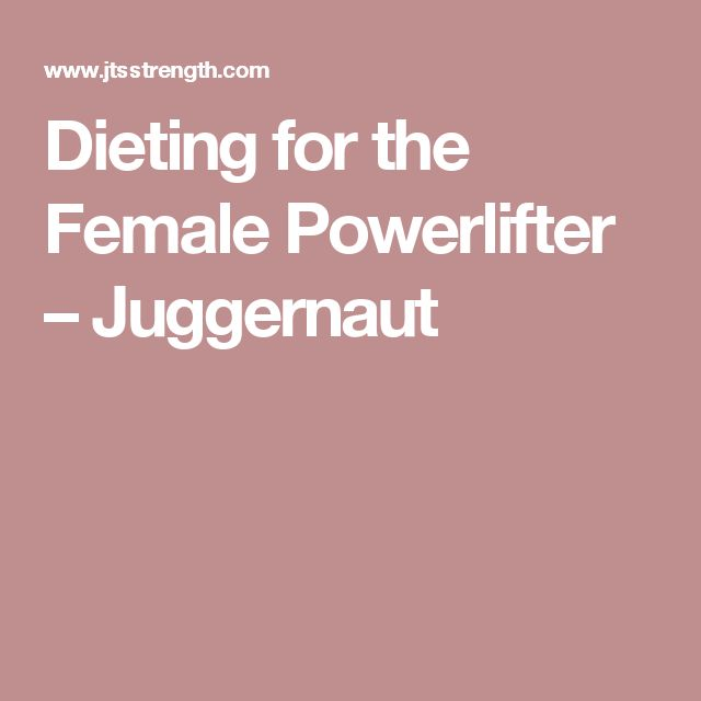 Dieting for the Female Powerlifter – Juggernaut