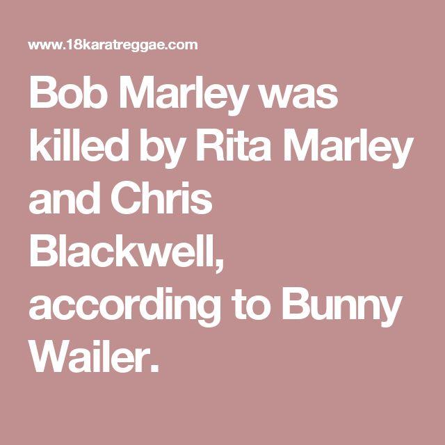 Bob Marley was killed by Rita Marley and Chris Blackwell, according to Bunny Wailer.