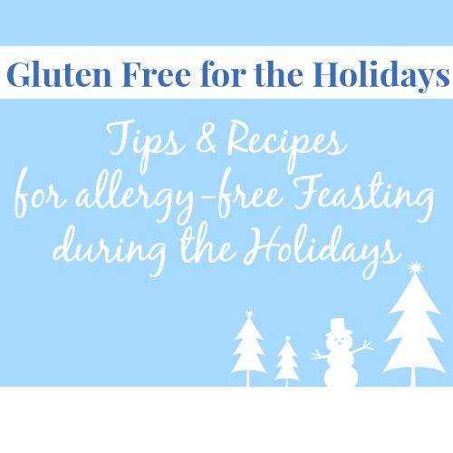 Gluten Free Tips & Recipes for Allergy-Free Feasting during the Holidays: Friends Recipe, Roundup, Free Recipe, Christmas Thanksgiving Recipe, Glutenfree Diet