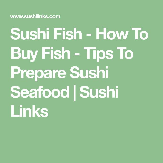 Sushi Fish - How To Buy Fish - Tips To Prepare Sushi Seafood   Sushi Links