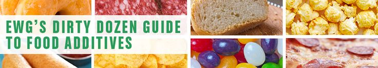 EWG's Dirty Dozen Guide to Food Additives | Environmental Working Group